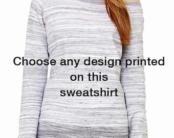 Choose any design from our shop printed on Ladies' Triblend Wideneck Sweatshirt