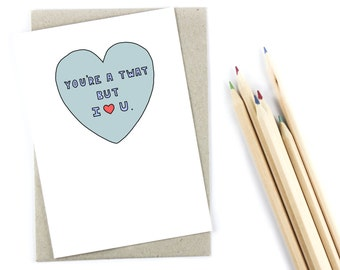 Funny Anniversary Card - Valentines Card - But I Love You.