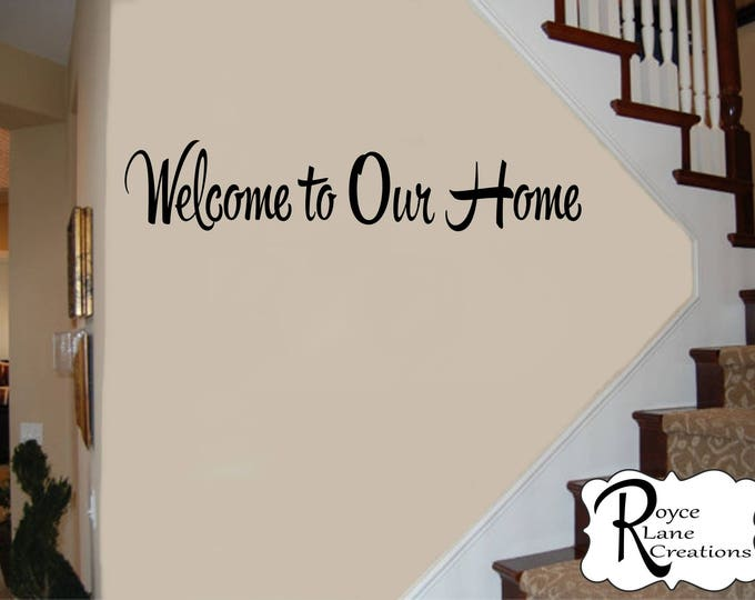 Welcome Sign - Welcome Decal - Welcome to Our Home Vinyl Wall Decal - Welcome Wall Decals - Welcome Decals - Foyer Decor
