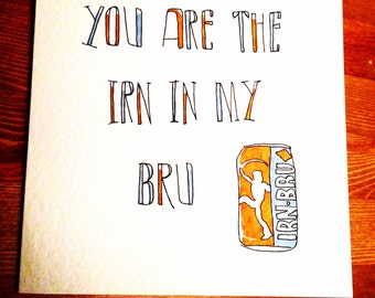 You are the Irn in my Bru card