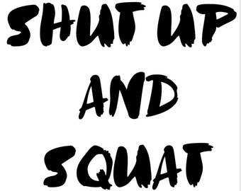 Shut Up and Squat - Sweatshirt/T-shirt Vinyl Iron On - Sweatshirt/T-shirt not included -Iron On Only - Black or White