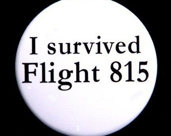 I Survived Flight 815 - Pinback Button Badge 1 1/2 inch 1.5 - Keychain Magnet or Flatback