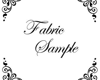 Fabric Sample or Swatch (preferred for any fabric or trim with a quantity of over 10 yards in the shop!)