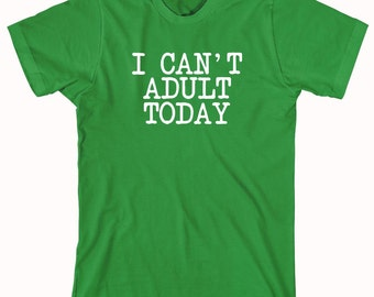 I Can't Adult Today Shirt, funny shirt, gift idea, immature - ID: 863