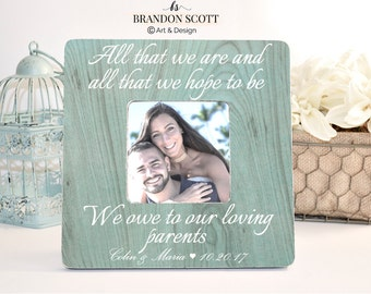 Thank You Gift for Parents, All That We Are And All That We Hope To Be Picture Frame, Parents of the Groom Frame, Parents of the Bride Frame