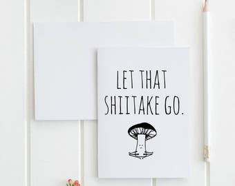 Let That Shiitake Go Greeting Card, Funny, For Veggie/ Yoga Lovers. Buy 1 or a discounted set of 3/ set of 10.