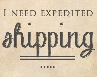 Expedited Shipping // I need it FAST