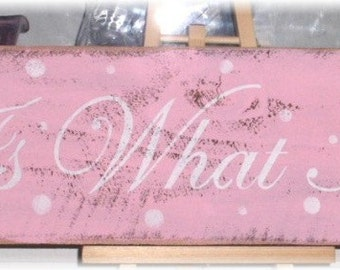It Is What It Is Pink With White Polka Dots Shabby Cottage Wood Sign Custom