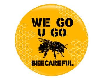 We Go You Go Beecareful, Save The Bee's, Vegan, Save The Bee's, Protect The Bee's. Insect button