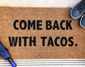 Come Back With Tacos Doormat | Custom | Made-To-Order