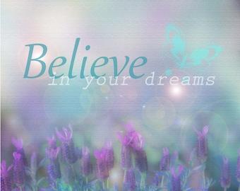Beleive In Your Dreams Art Print