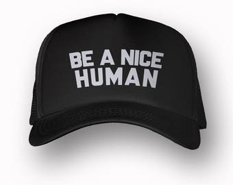 BE A NICE HUMAN Trucker Hat (+ Colors) - Zen Threads - Hand screen printed in California - Ships Free - zen threads