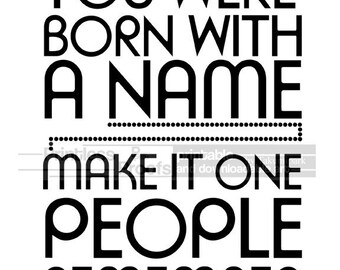 You were born with a name, make it one people remember. Downloadable quote art print, Home decor, Diy printable, poster prints, inspiring