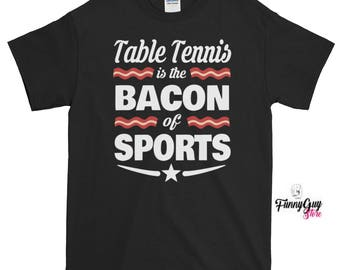 Table Tennis Shirt | Table Tennis Is The Bacon Of Sports T-shirt