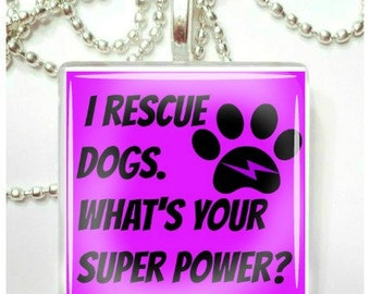 I rescue dogs. What's your super power glass pendant     Also available in CATS
