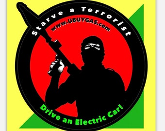 Starve a Terrorist - Crack N Peel Sticker Drive an Electric Car Bumper Sticker - Decals EV Bumper Stickers evSticker Gasoline Oil