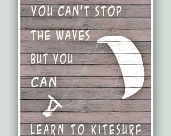 Kitesurfing Art Print, You can't stop the waves but you can learn to Kitesurf, Adventure Poster, Kitesurfer gift, Kitesurf school decor