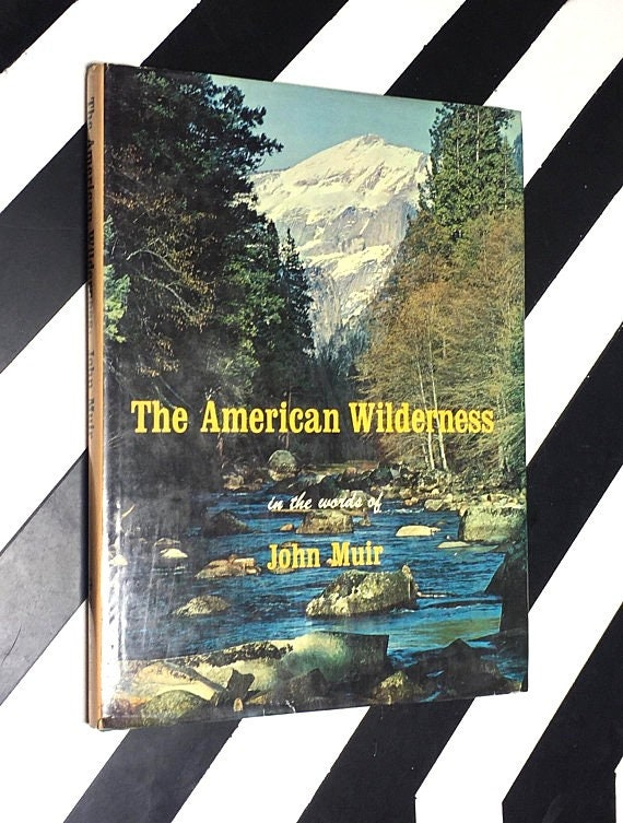 The American Wilderness in the words of John Muir by the Editors of Country Beautiful (1973) hardcover book