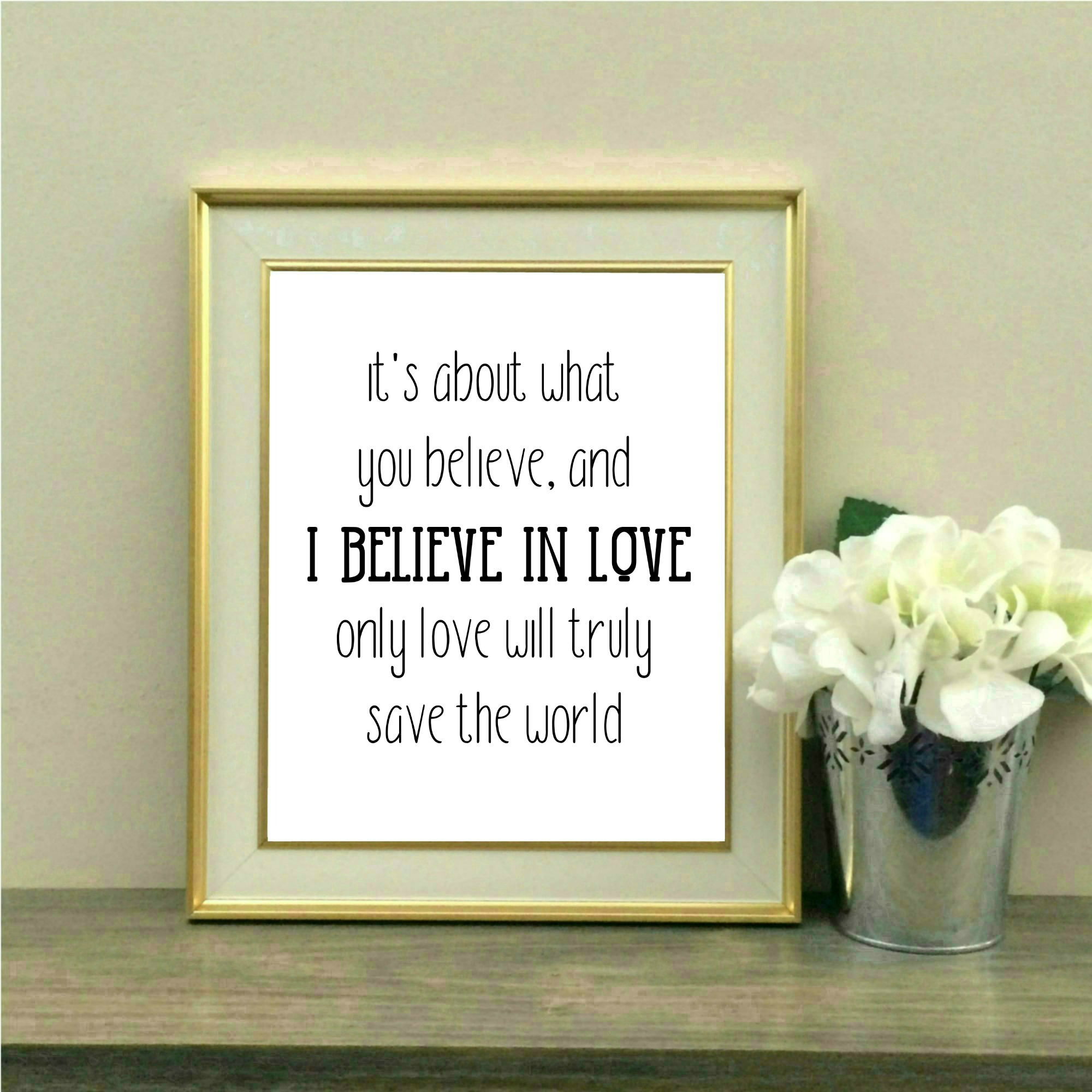It\'s about what you believe. And I believe in love. Only