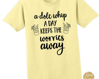 A Dole Whip a Day Keeps the Worries Away  - Magical Shirt