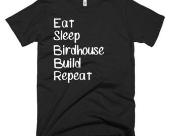 Birdhouse Build Shirt - Birdhouse Builder Gifts -Birdhouse Building Gift Ideas -Eat Sleep Birdhouse Build Repeat Tee -Birdhouse Builder Gift