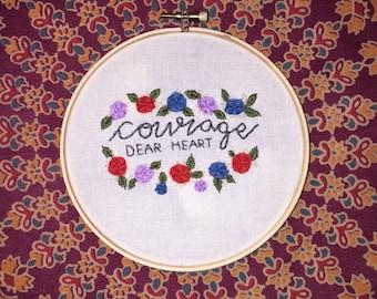 Courage Dear Heart Embroidery Hoop