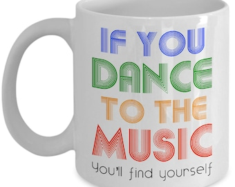 Dance to the Music Coffee Mug - You'll Find Yourself / Ceramic Tea Cup - Gift for Dancers, Dancing, Theater & Music Lover