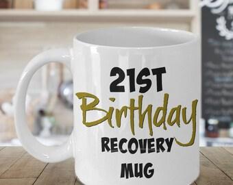 21st Birthday recovery Mug, 21st Birthday Mug, 21st Birthday Gift for Her, 21st Birthday for Him, 21st Birthday Gift