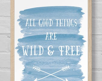 Digital Download | Art Print | 8x10 | Wall Art | Housewarming | Adventure | Quote | Outdoor | Watercolor | All Good Things Are Wild and Free