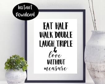 Eat Half Walk Double Laugh Triple And Love Without Measure Digital Download INSTANT DOWNLOAD