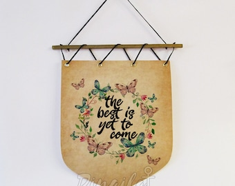 The Best is Yet to Come Inspirational Quote Wall Hanging Banner with Watercolor Flowers and Butterflies Anniversary Gift Typography Wall Art