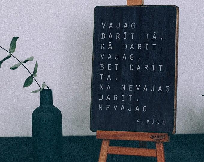Vajag darīt tā, kā darīt vajag. /V.pūka citāts/