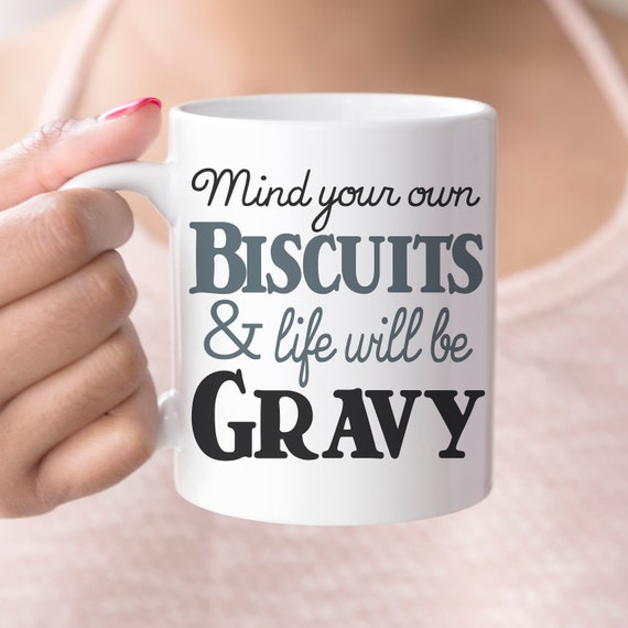 Mind Your Own Biscuits and Life will be Gravy Funny Ceramic Coffee Mug | Microwave and Dishwasher Safe | Coating Made in the USA
