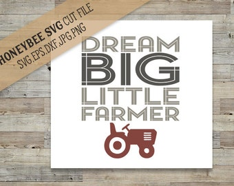 Dream Big Little Farmer cut file with Printable svg eps dxf jpg png