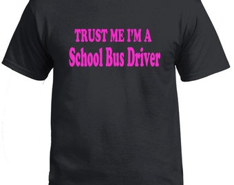Trust Me I'm A School Bus Driver T-Shirt Black S-5XL