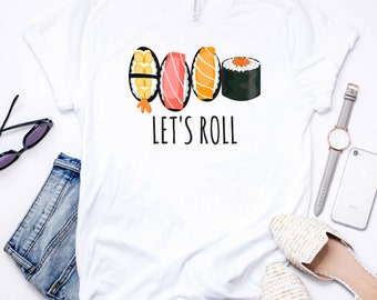 Sushi T-Shirt - Let's Roll - Graphic Tee - Sushi - Food - Japanese - Funny - Tumblr - Gift for her - Women Gift - Mom Gift - Girlfriend Gift