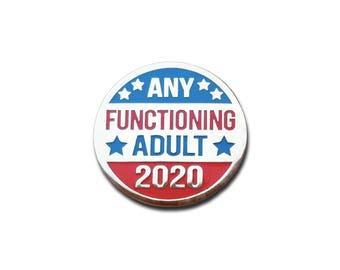 Any Functioning Adult 2020 Election Hard Enamel Pin