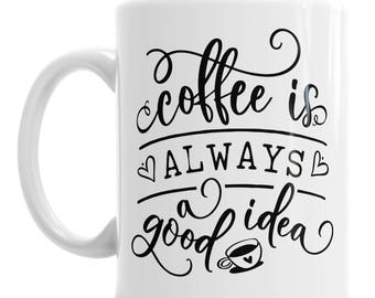 Coffee Is Always A Good Idea Novelty Ceramic Quote Mug