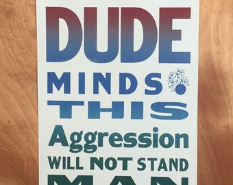 "The Big Lebowski Quote ""I Do Mind, The Dude Minds, This Aggression Will Not Stand Man"" Letterpress Print"
