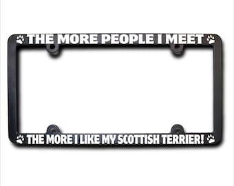 SCOTTISH TERRIER The More People I Meet License Plate Frame (T)