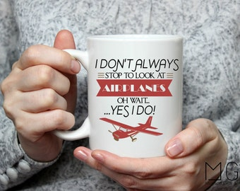 I Don't Always Stop to Look at Airplanes Mug - 11oz - 15oz - 17oz - Airplane - AvGeek - Aviation - Gift for Pilot  - Cessna - 10oz Camp Mug