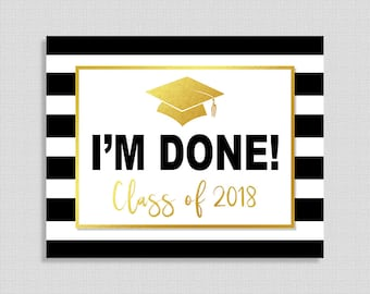 I'm Done! Class of 2018 Graduation Sign, Black and White Striped Graduation Sign, School, College Graduation, 8x10 & 16x20 INSTANT PRINTABLE