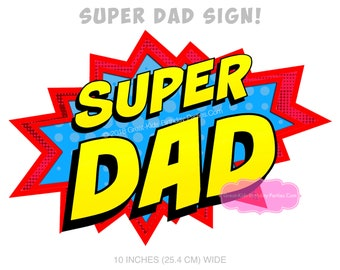 Super Dad Printable Sign- Superhero Dad Sign - Superdad - Printable Word Bubble - Dad Gift - Father's Day - Super Dad Sign