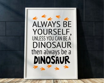 Dinosaur wall art Print Printable Dinosaur themed bedroom print Boy's bedroom dinosaur quote home decor Always be yourself Unless you can..