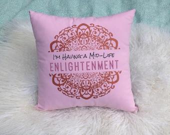 I'm Having a Mid-Life Enlightenment    Pillow    ©Jennifer Llewellyn