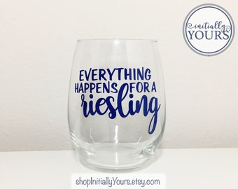 Everything Happens for a Riesling, Funny Wine Glass, Wine Glass Quote, White Wine Glass, Funny Wine Gifts, Riesling Glass, Stemless Glass