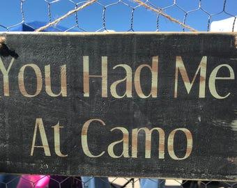 You Had Me At Camo wood sign
