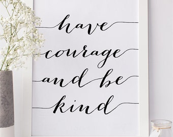 """PRINTABLE Art """"Have Courage and Be Kind"""" Print, Kindness Quote Wall Art Home Decor, Inspirational Poster, Office Dorm decor Digital Download"""