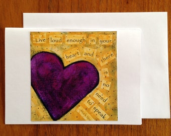 Live loud enough in your heart and there is no need to speak,   blank greeting card