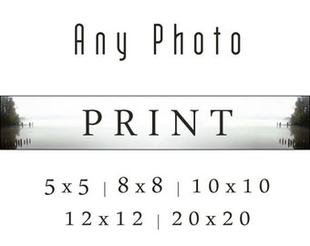 Any Photo (Choose Your Size) Fine Art Print. Unframed Photography Print from Photos in Shop or on Facebook. Custom Photo Prints.
